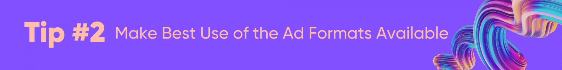 Tip #2 – Make Best Use of the Ad Formats Available